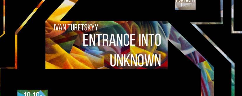 Прохід в незнане - Виставка живопису Івана Турецького