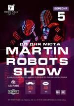 Вечірка до дня міста «MARTIN ROBOTS SHOW»